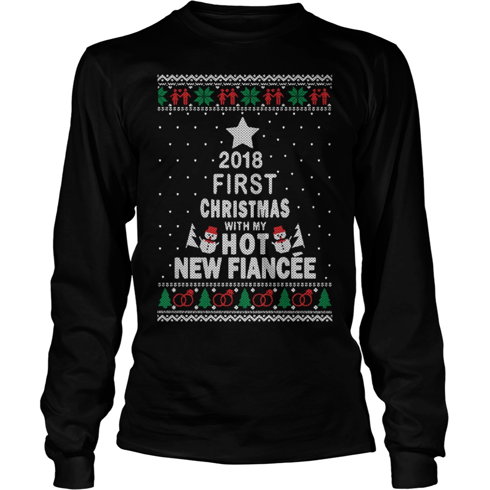 2018 First Christmas with my hot new Fiance Longsleeve Tee