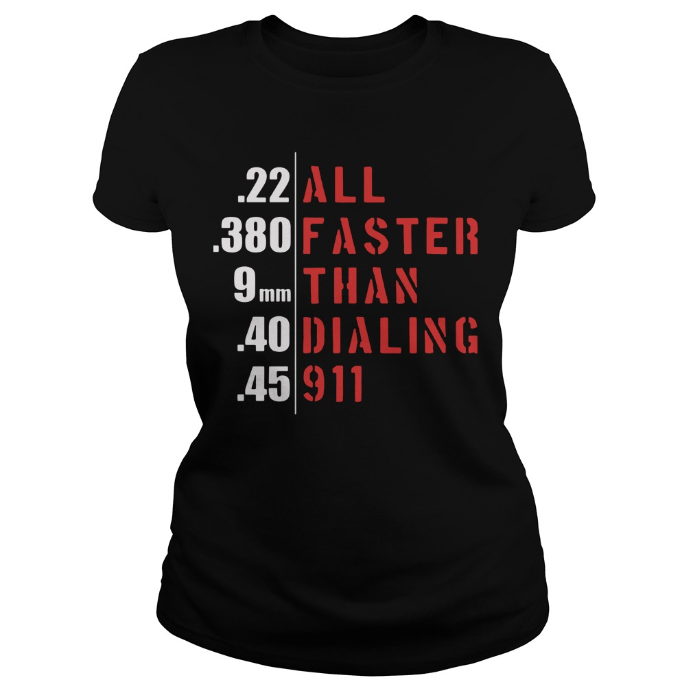22 all 380 faster 9mm than 40 dialing 45 911 Ladies Tee