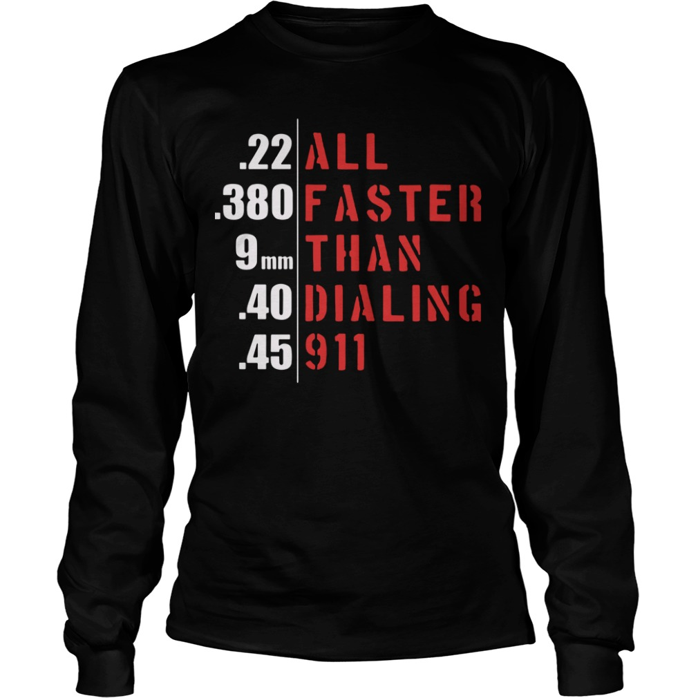 22 all 380 faster 9mm than 40 dialing 45 911 Longsleeve Tee