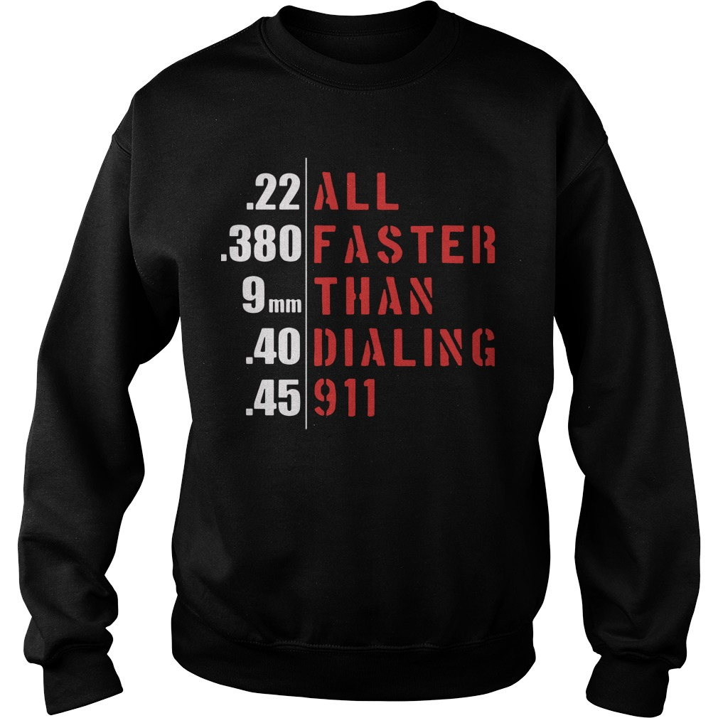 22 all 380 faster 9mm than 40 dialing 45 911 Sweater