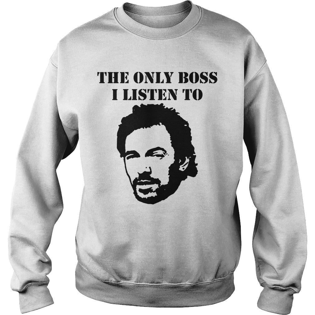 The only boss I listen to Sweater