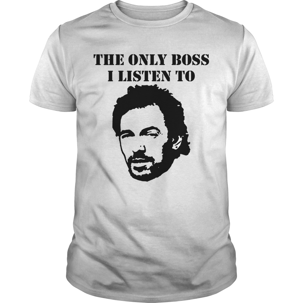 The only boss I listen to shirt
