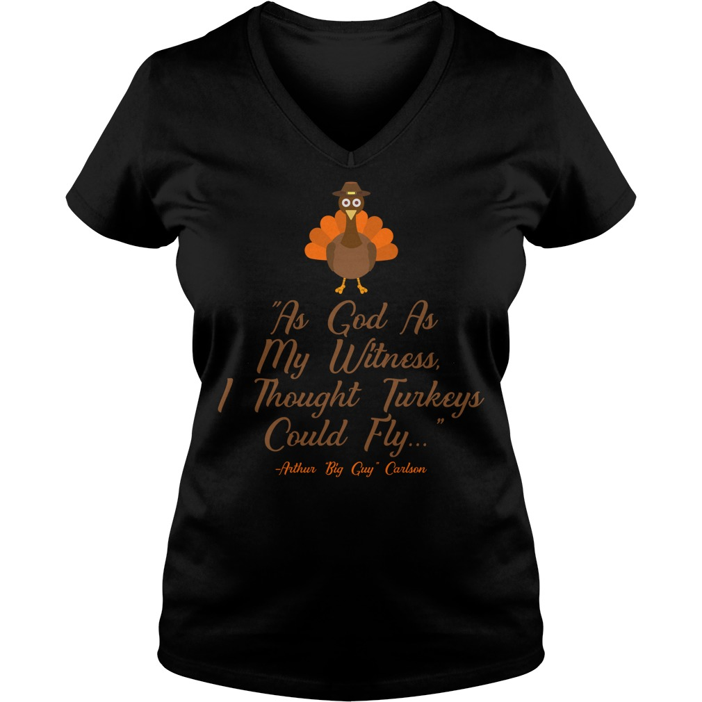 As God as my Witness I thought turkeys could fly authur big guy Carlson V-neck t-shirt