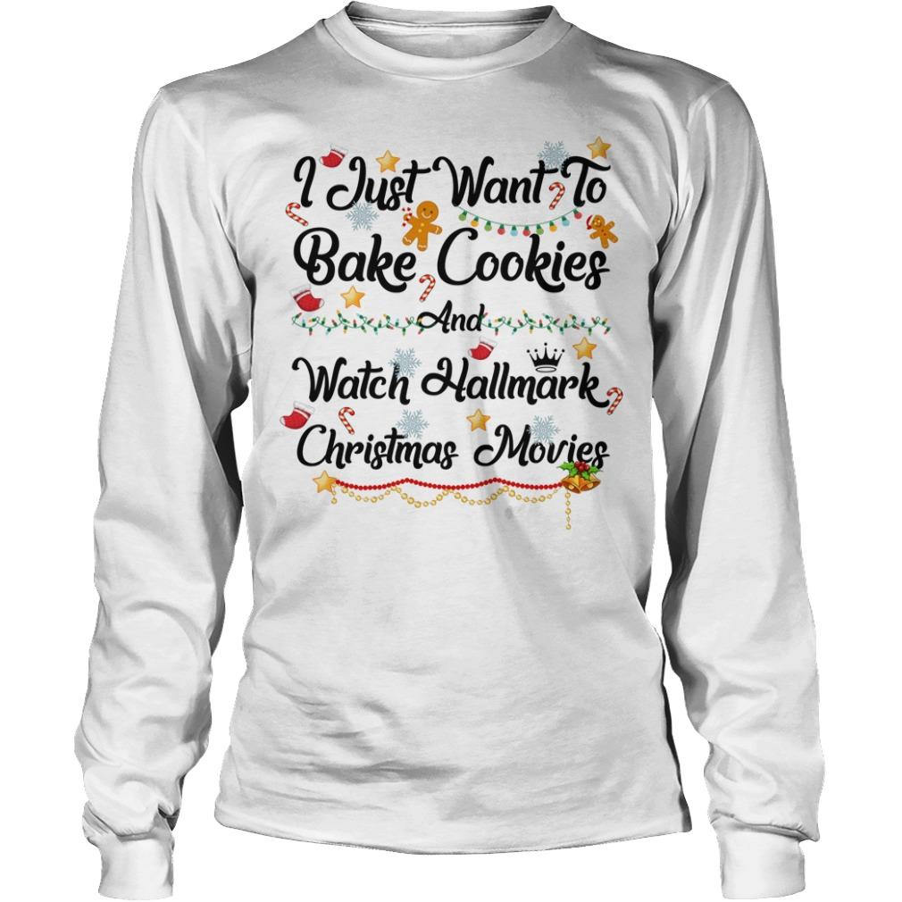 I just want to Bake cookies and watch Hallmark Christmas movies Christmas Longsleeve tee