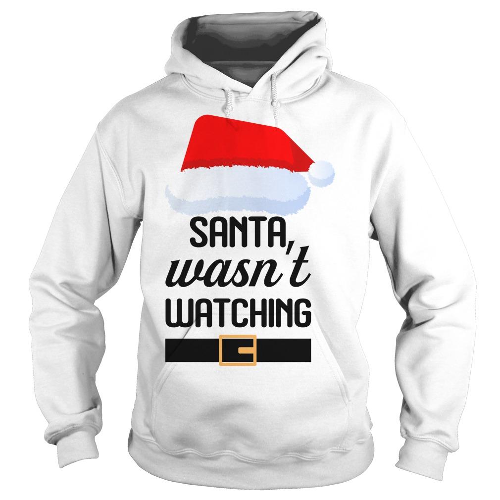 Santa wasn't watching Christmas Hoodie
