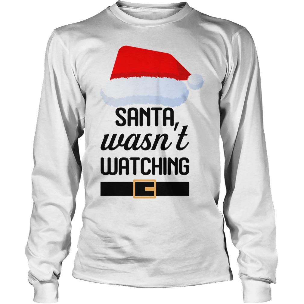 Santa wasn't watching Christmas Longsleeve tee