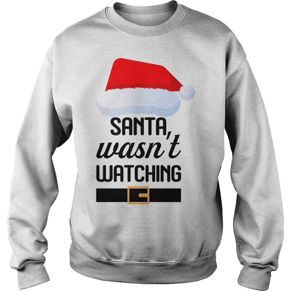 Santa wasn't watching Christmas sweater