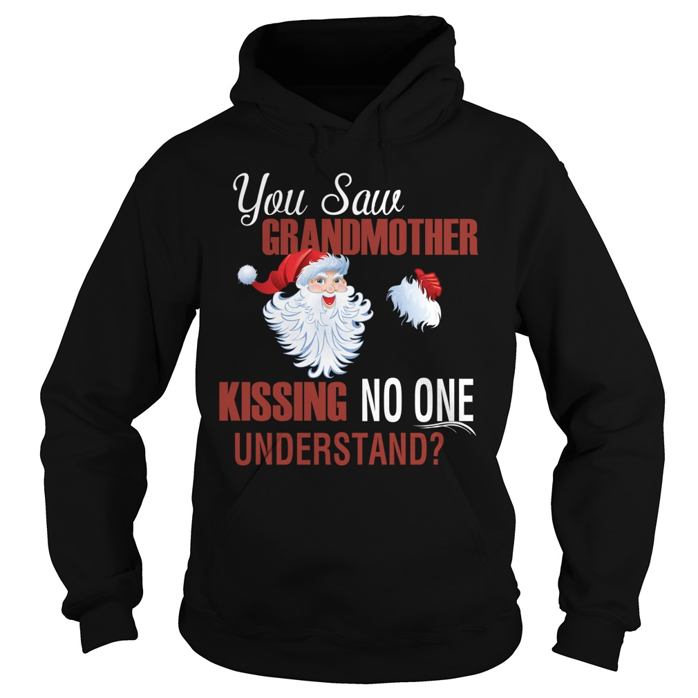 You saw Grandmother kissing no one understand Hoodie