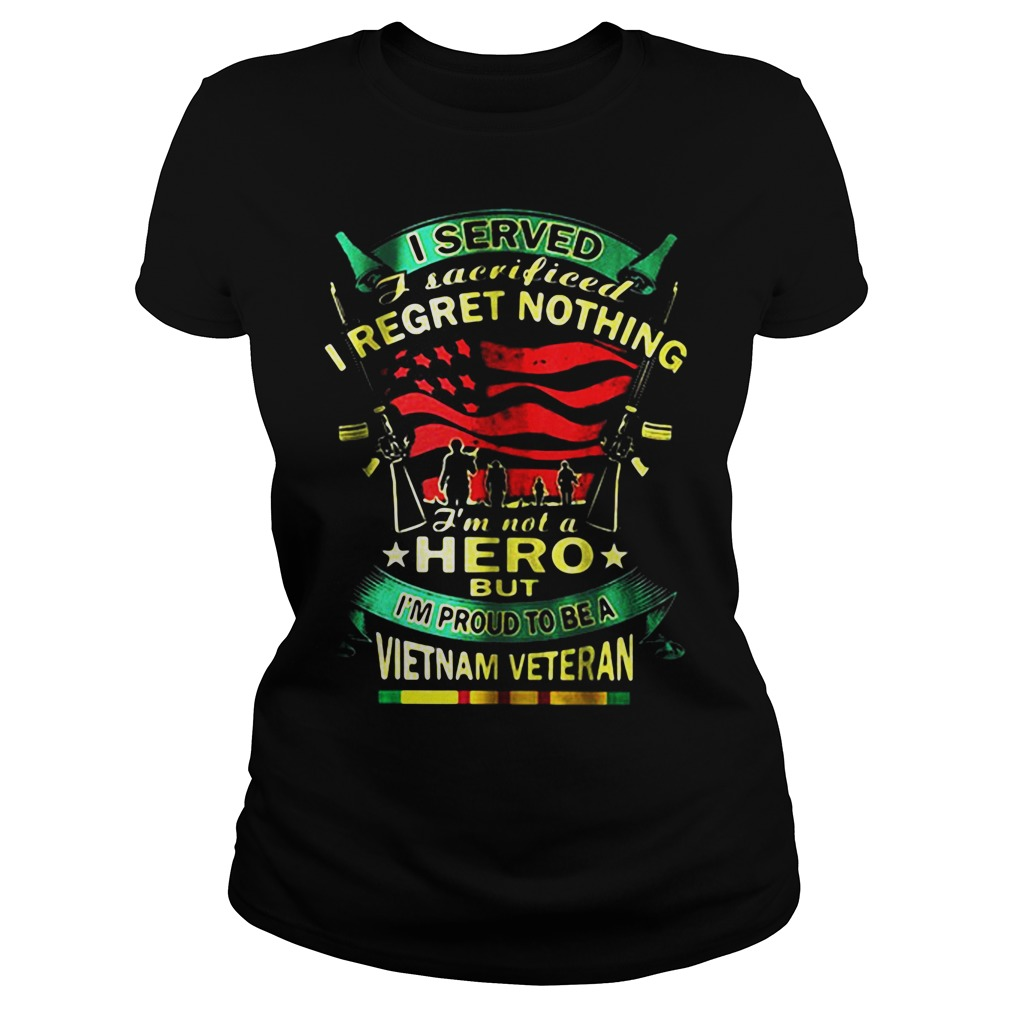 I Served I Sacrificed I Regret Nothing I'm Not A Hero But I'm Proud To Be A Vietnam Veteran Ladies tee