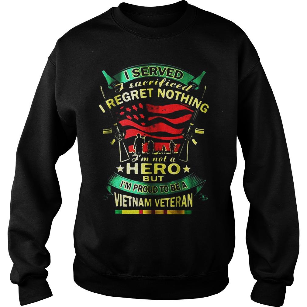 I Served I Sacrificed I Regret Nothing I'm Not A Hero But I'm Proud To Be A Vietnam Veteran shirt