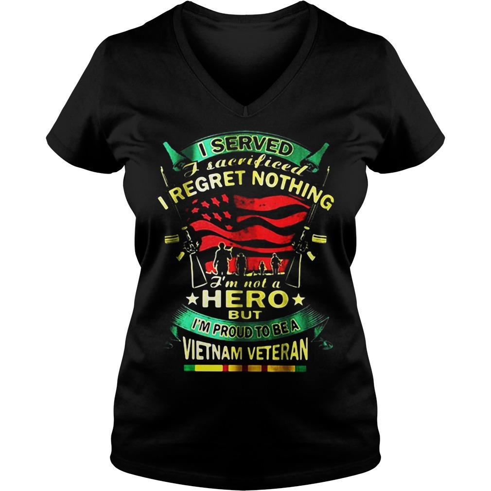 I Served I Sacrificed I Regret Nothing I'm Not A Hero But I'm Proud To Be A Vietnam Veteran V-neck t-shirt