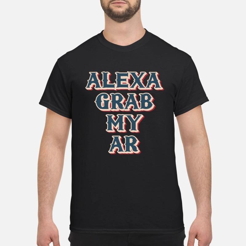 Alexa grab my ar funny meme quote Guys Shirt