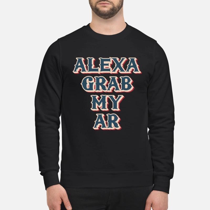 Alexa grab my ar funny meme quote Sweater