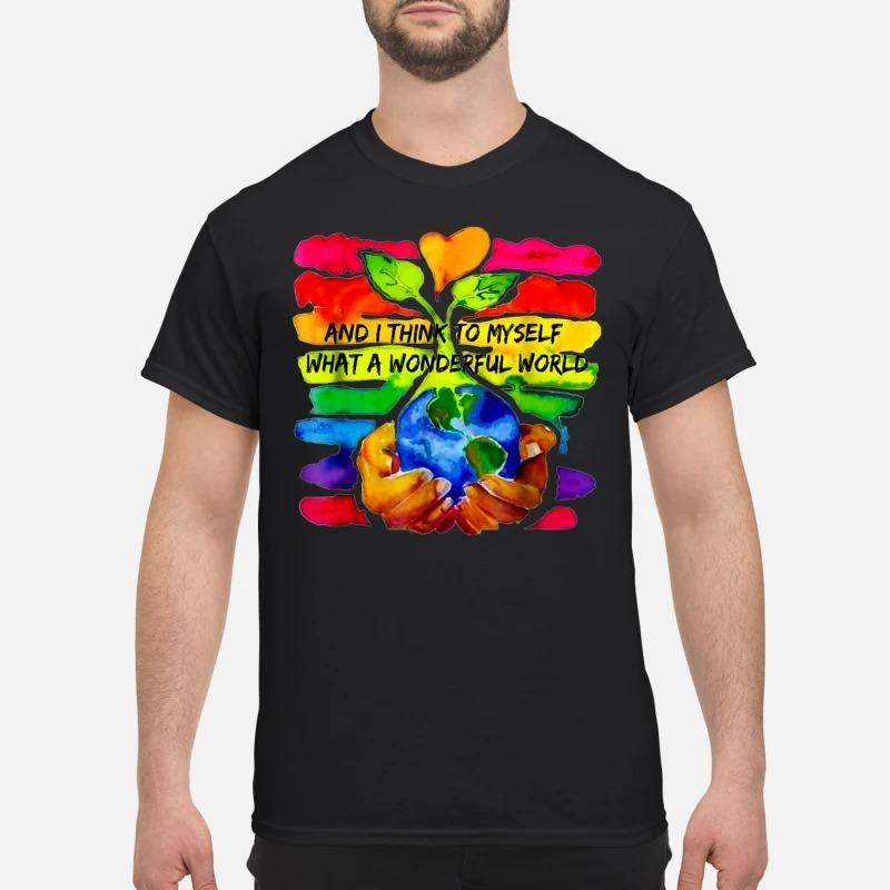 And I think to myself what a wonderful world Guys Shirt