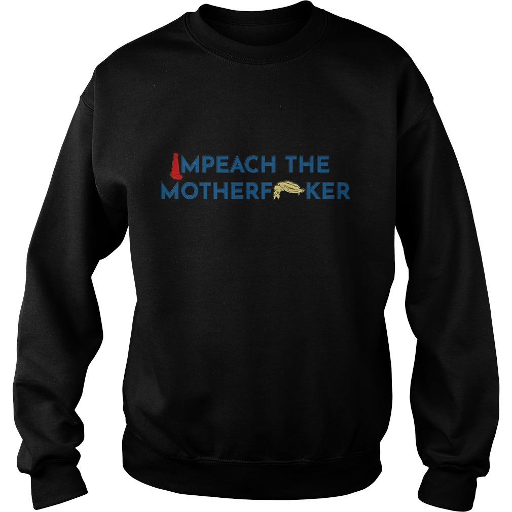 Anti Trump impeach the mother fucker Sweater