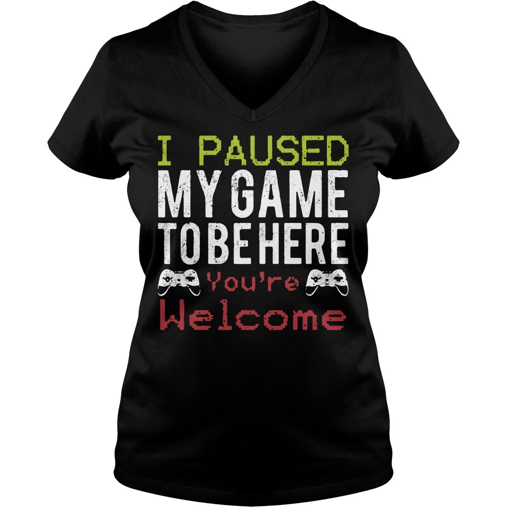I paused my game to be here you're welcome V-neck T-shirt