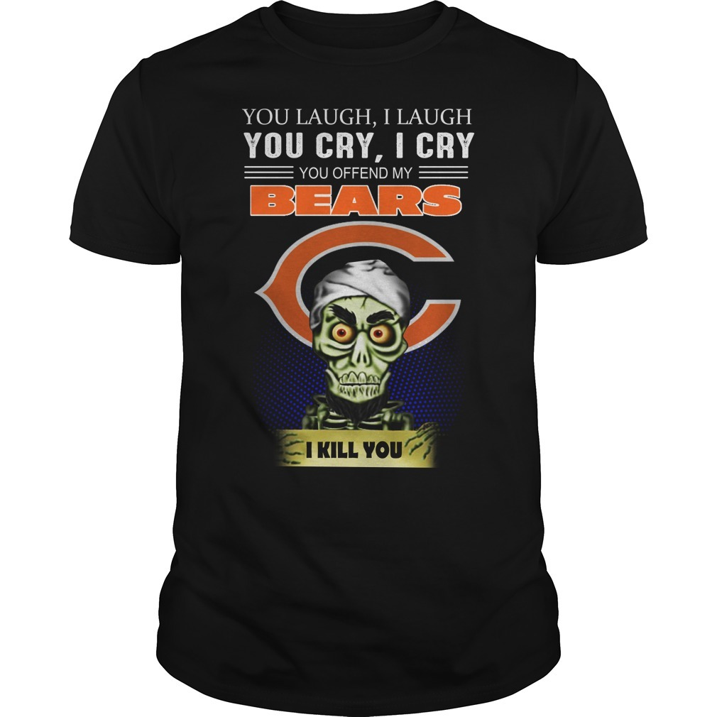 Jeff Dunham you laugh I laugh you cry I cry you offend my bear I kill you Guys Shirt