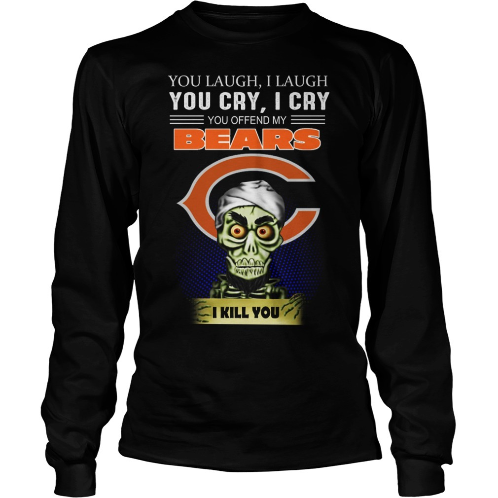 Jeff Dunham you laugh I laugh you cry I cry you offend my bear I kill you Longsleeve Tee