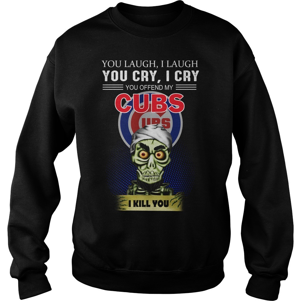 Jeff Dunham you laugh I laugh you cry I cry you offend my Cubs I kill you Sweater