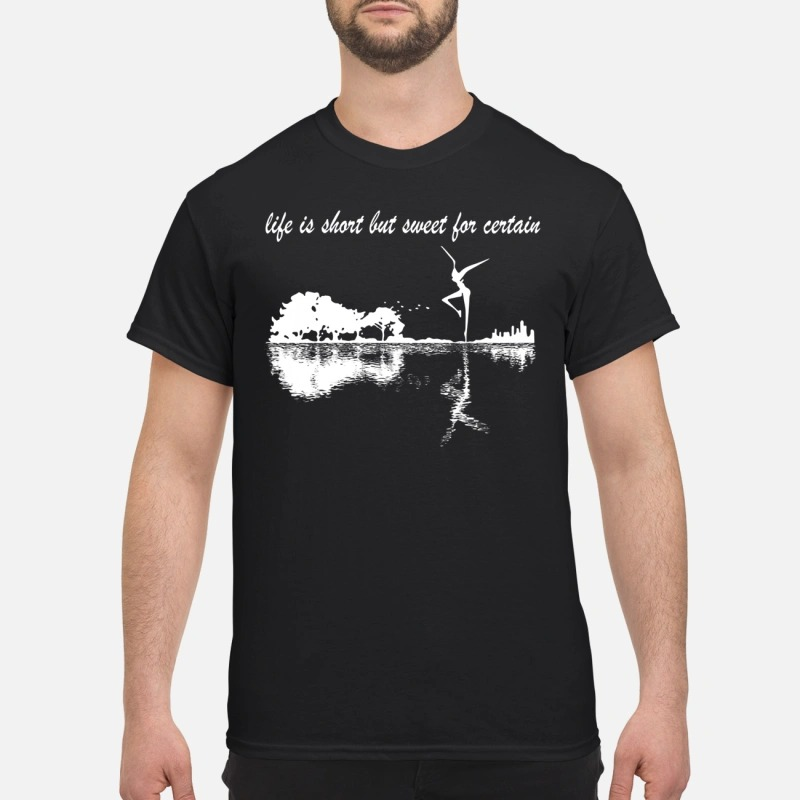 Life is short but sweet for certain Guys Shirt