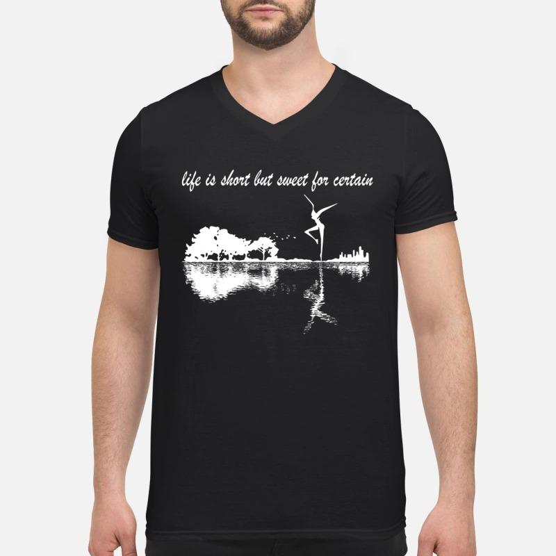 Life is short but sweet for certain V-neck T-shirt