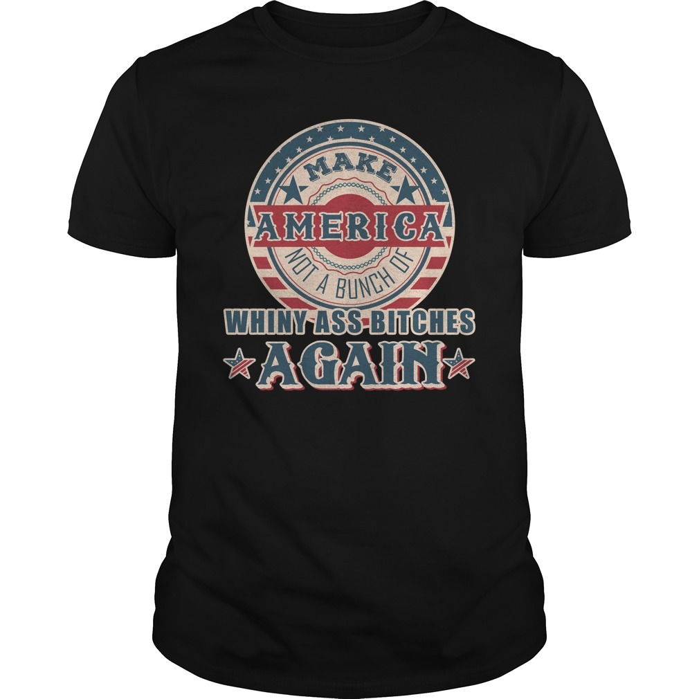 Make America not a bunch of whiny ass bitches again vintage retro Guys Shirt