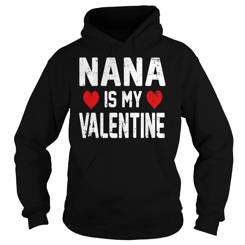 Nana is my valentine Hoodie
