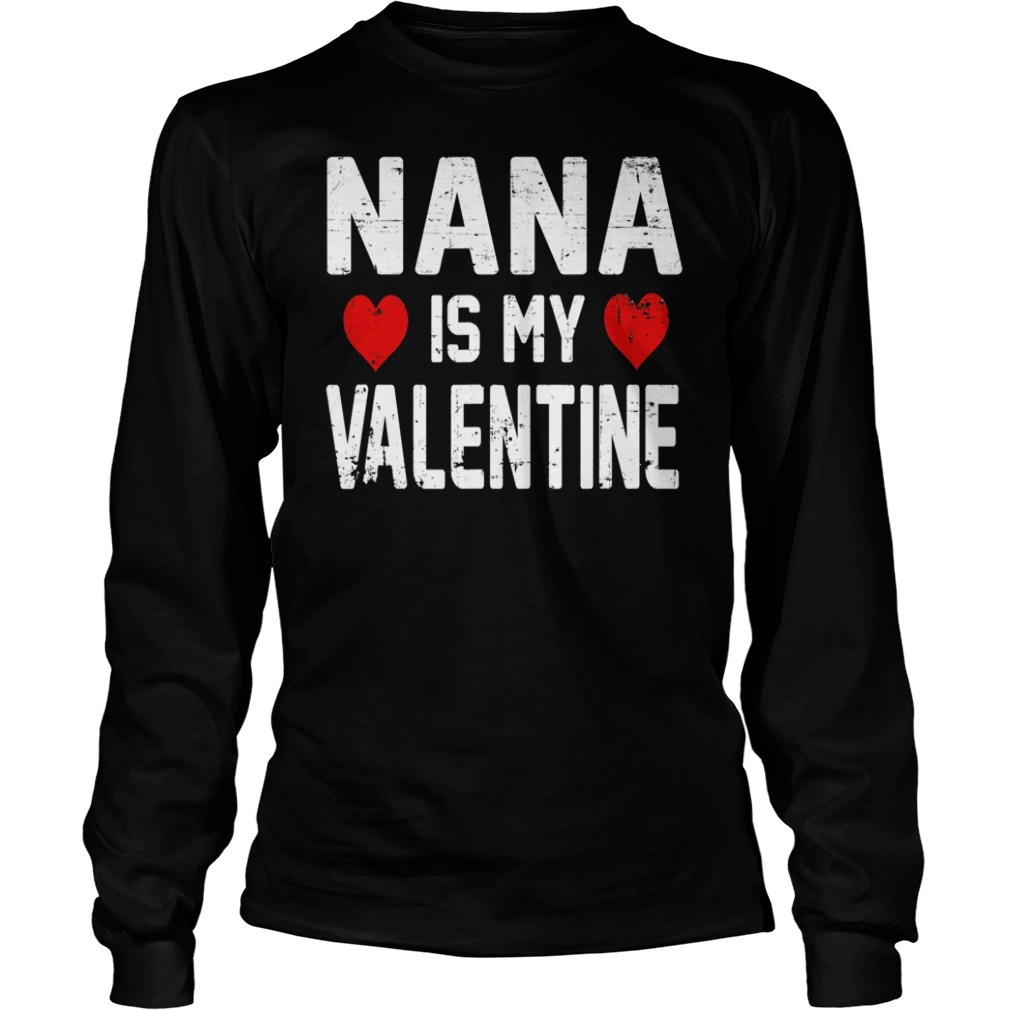 Nana is my valentine Longsleeve Tee
