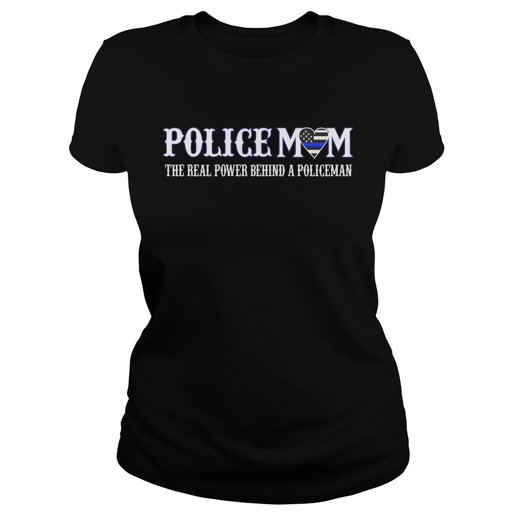 Policemom the real power behind a policeman Ladies Tee