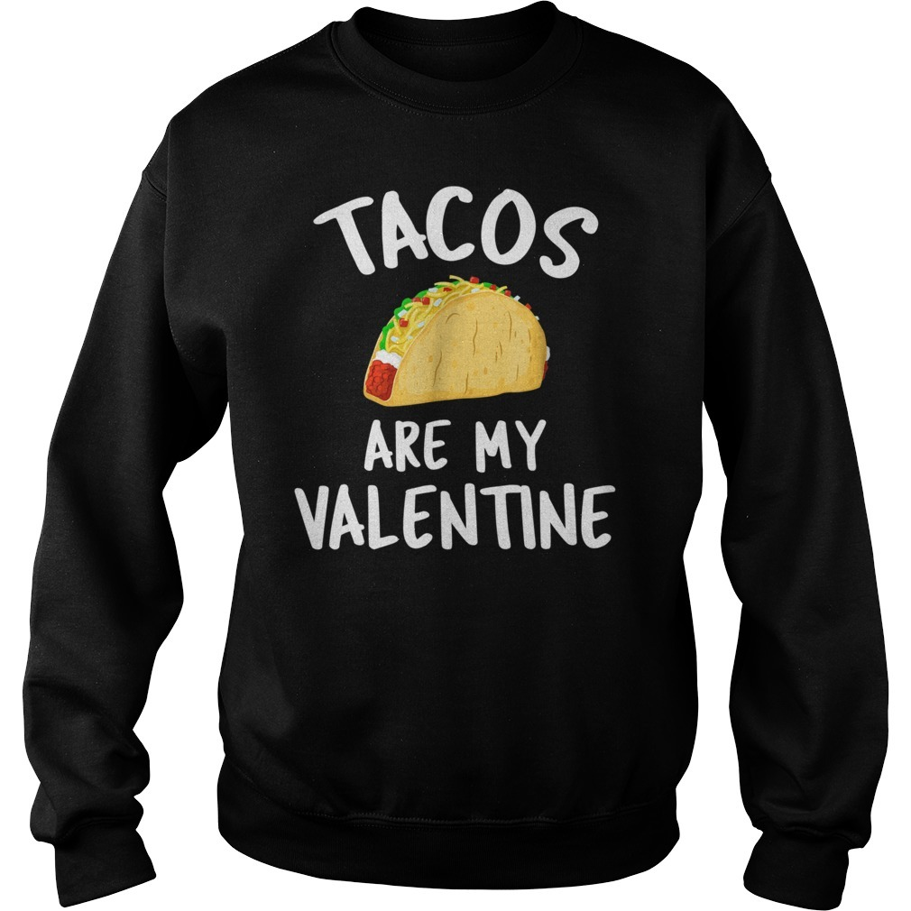 Tacos are my valentine Sweater