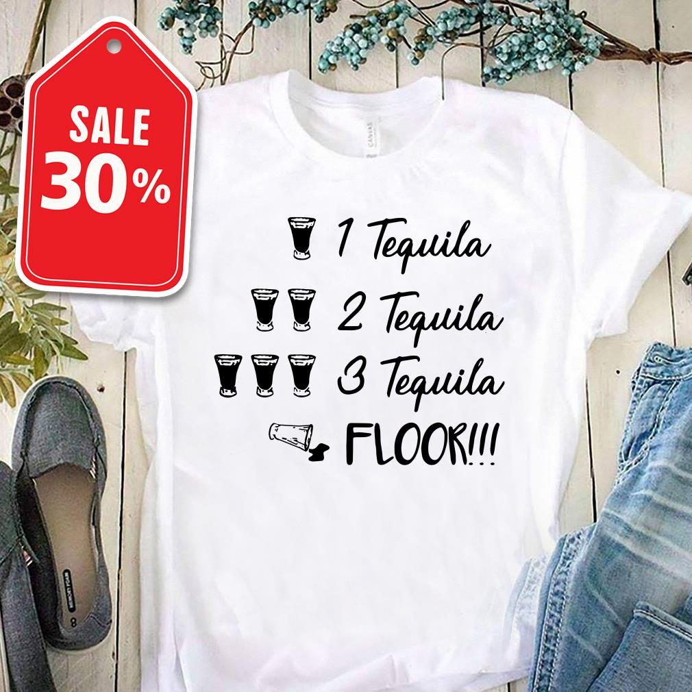 1 Tequila 2 tequila 3 tequila floor Guys Shirt