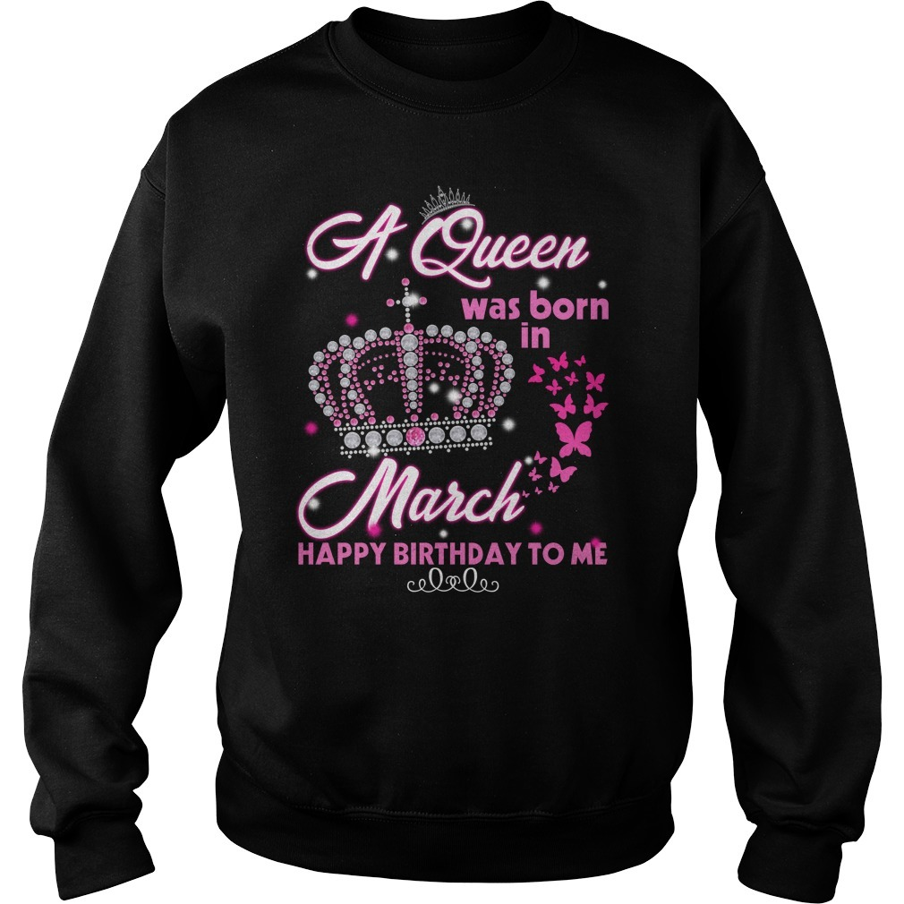 A Queen was born in March happy birthday to me Sweater