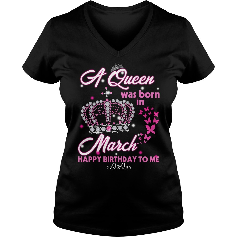 A Queen was born in March happy birthday to me V-neck T-shirt