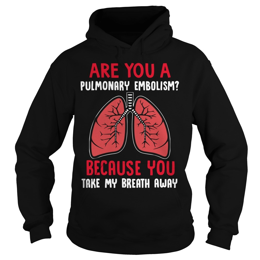Are you a pulmonary embolism because you take my breath away Hoodie