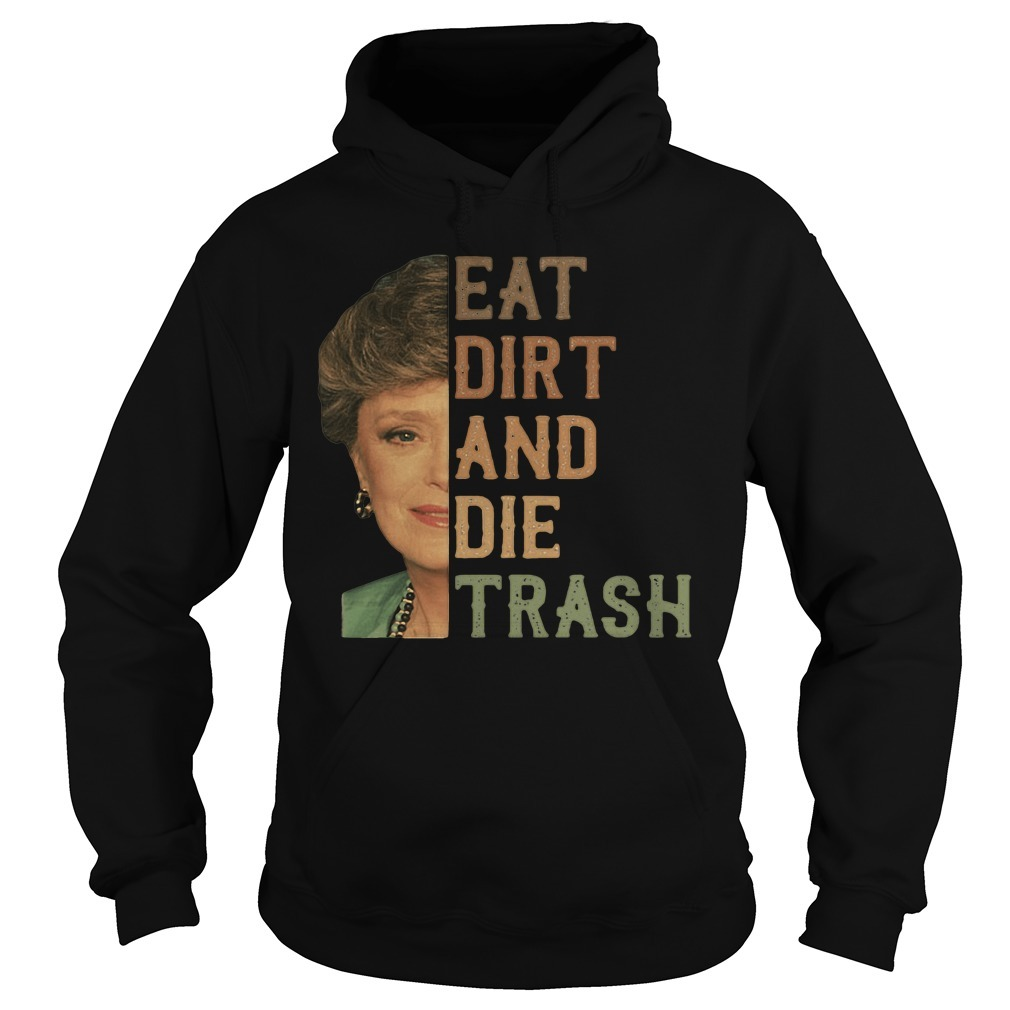 Blanche Devereaux Eat Dirt And Die Trash Shirt, Sweater