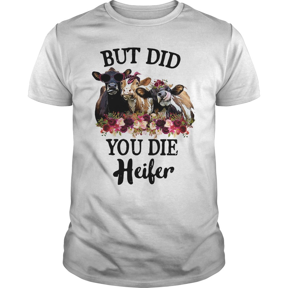 Cow but did you die heifer Guys Shirt