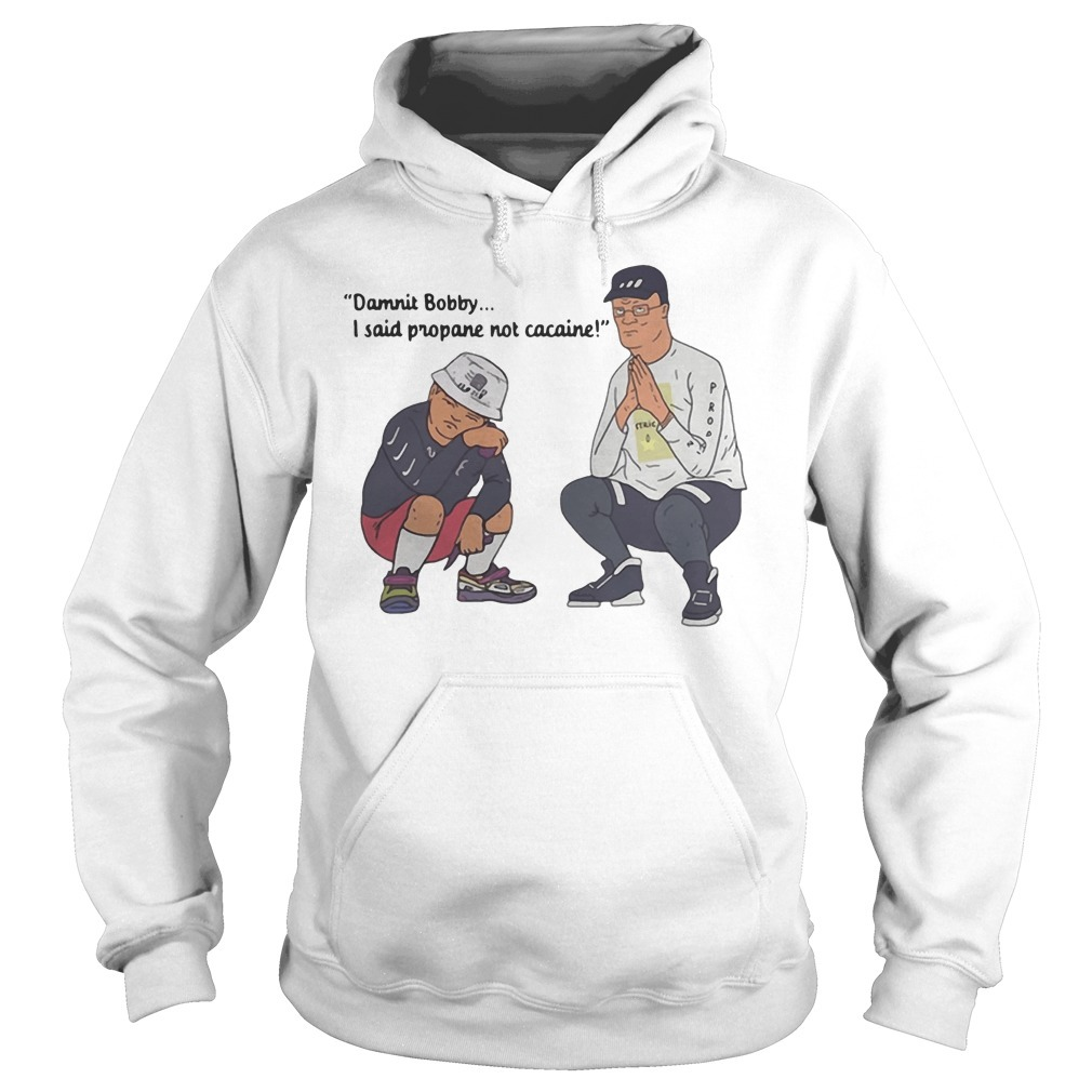 Dammit Bobby I said propane not cocaine Hoodie