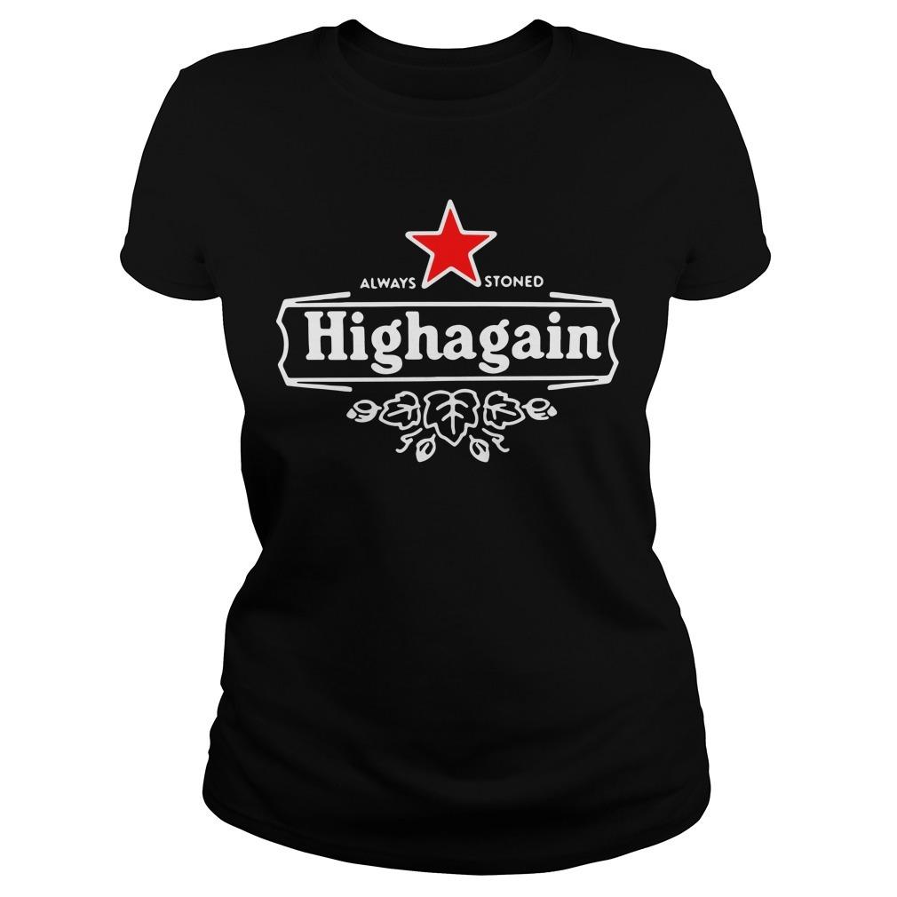 Got high always stoned highagain Ladies Tee