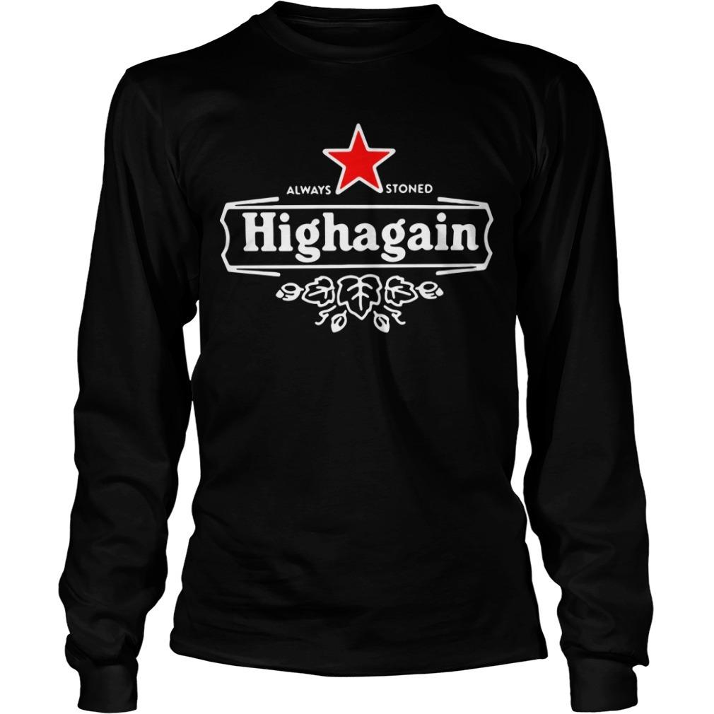 Got high always stoned highagain Longsleeve Tee