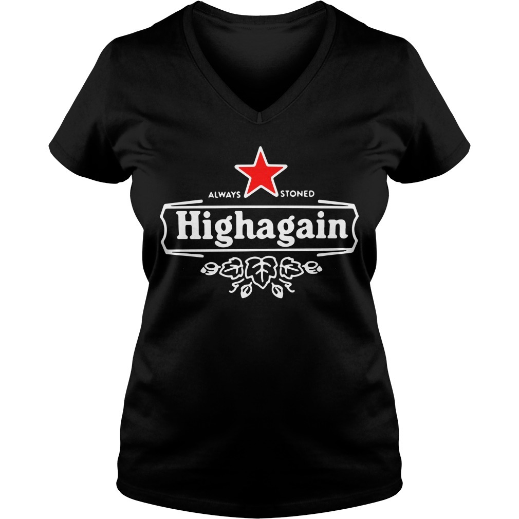 Got high always stoned highagain V-neck T-shirt