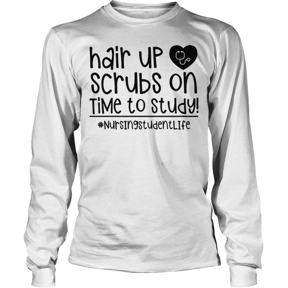 Hair up scrubs on time to study nursing student life Longsleeve Tee