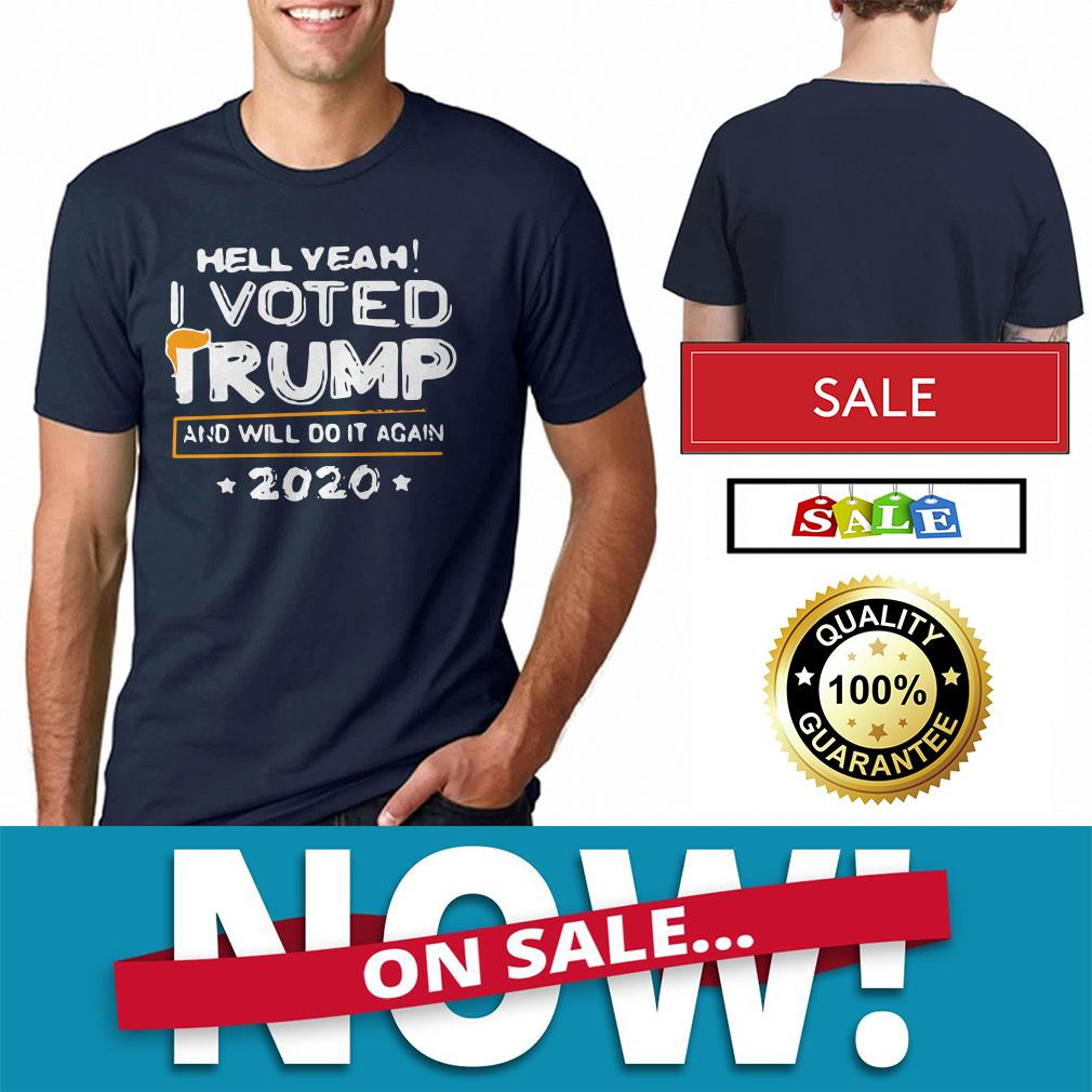 Hell yeah I voted Trump and will do it again 2020 T-shirt