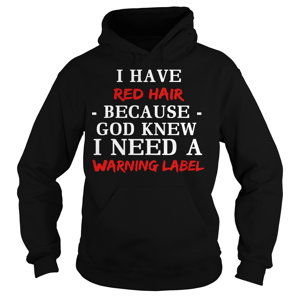 I have red hair because God knew I need a warning label Hoodie