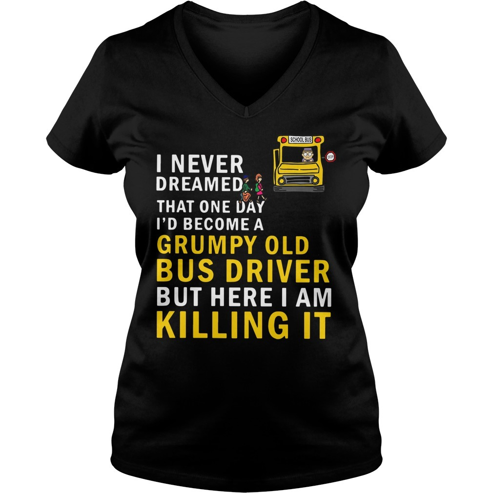 I never dreamed that one day I'd become a grumpy old bus driver but here I am killing it V-neck T-shirt