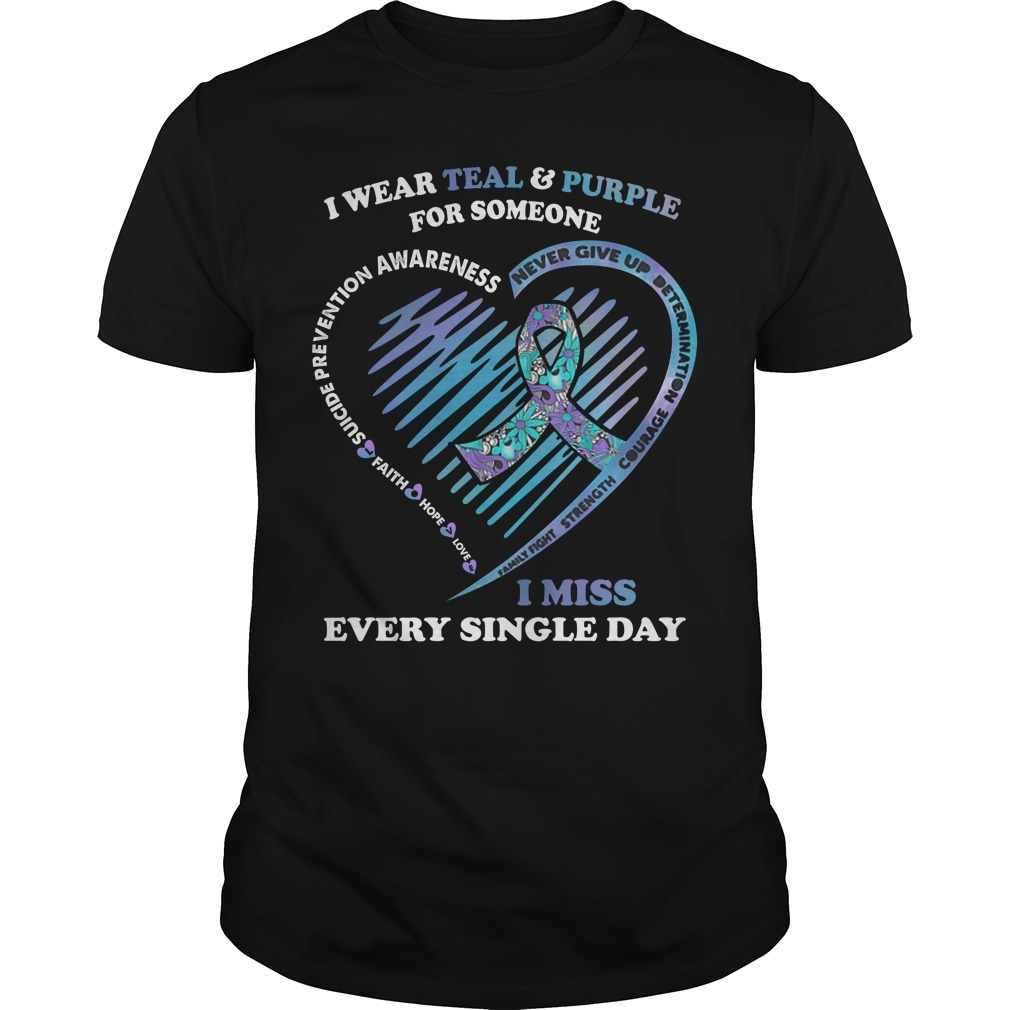 I wear teal and purple for someone I miss every single day suicide prevention awareness Guys Shirt