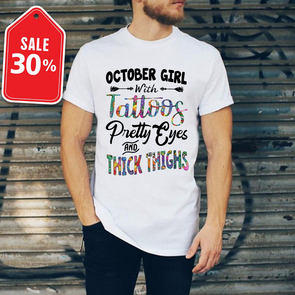 October girl with Tattoos pretty eyes and thick thighs Guys shirt