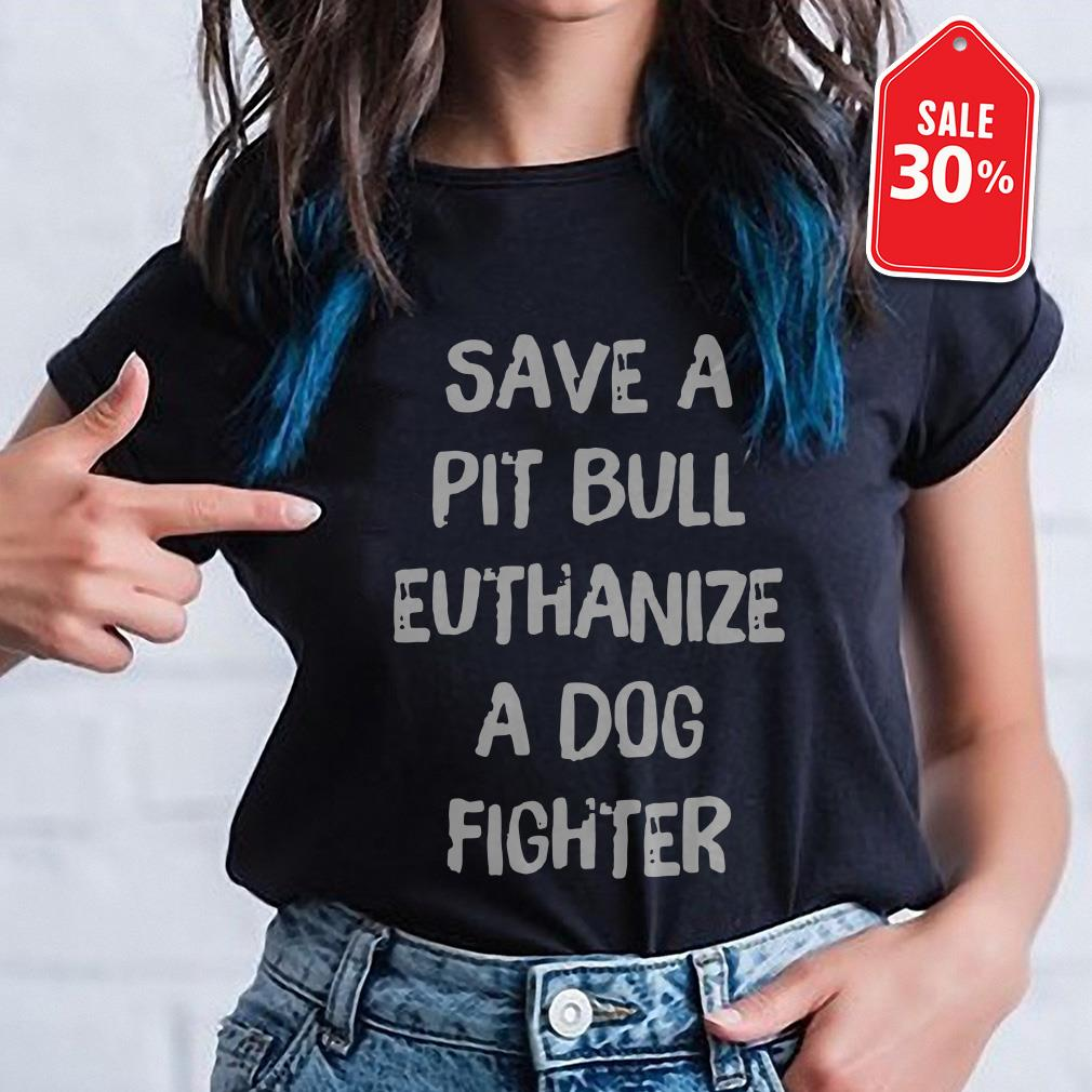Official save a pit bull euthanize a dog fighter Guys shirt