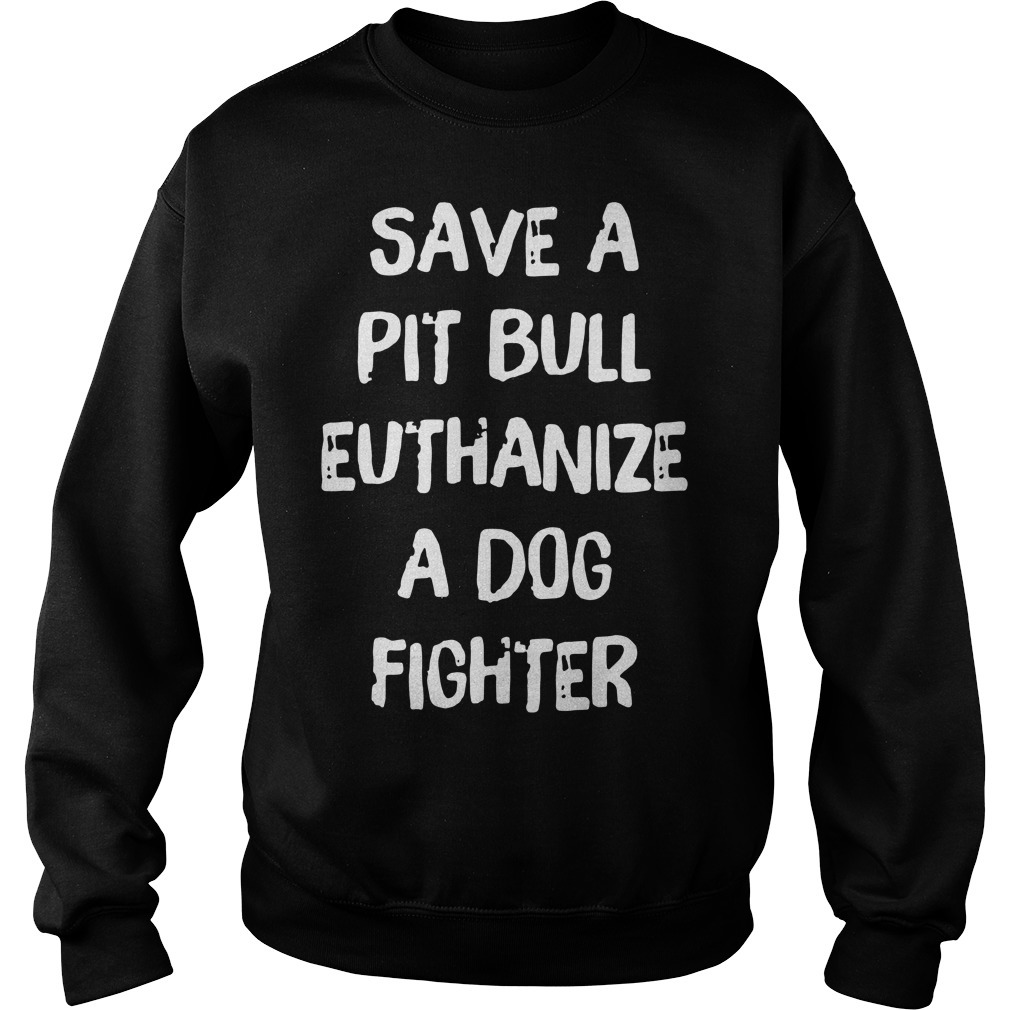 Official save a pit bull euthanize a dog fighter Sweater