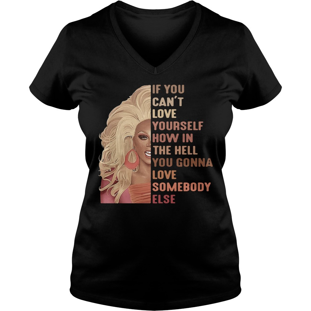 RuPaul If you can't love yourself how the hell you gonna love somebody else V-neck T-shirt
