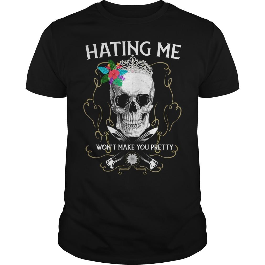 Skull hating me won't make you pretty Guys Shirt